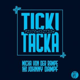 MICHA VON DER RAMPE & JOHNNY DAMPF - TICKI TACKA (PISTENEDITION)